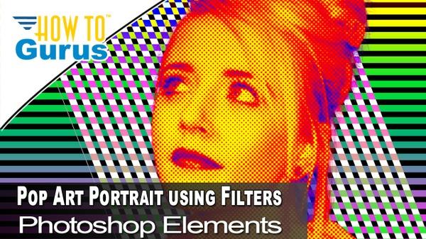 Pop Art Portrait : Use Filters to Make a Pop Art Photo Photoshop Elements 2018 15 14 13 12 Tutorial