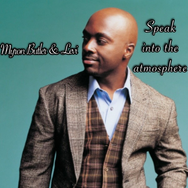 SPEAK (Speak into the Atmosphere) by Myron Butler