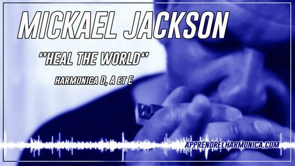 Heal the world - Mickael Jackson - Harmonicas D A et E
