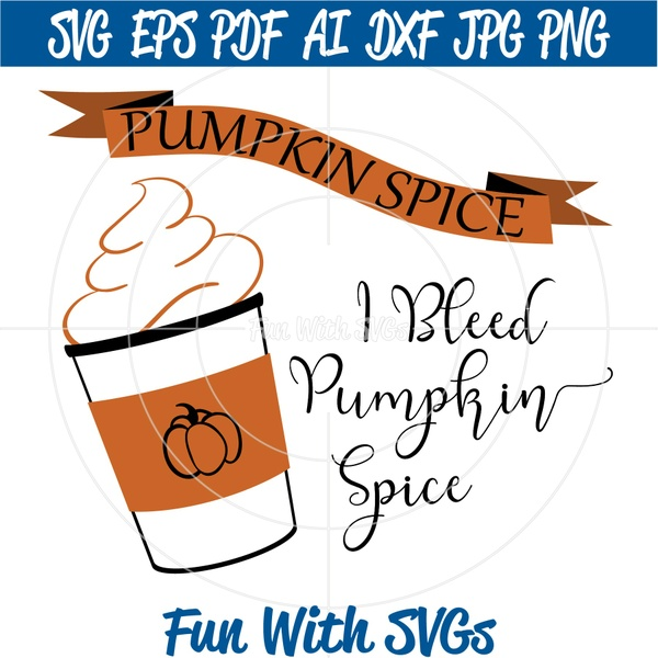 I Bleed Pumpkin Spice, Pumpkin Spice SVG, SVG Files, Coffee SVG, Cricut Files, Silhouette Files