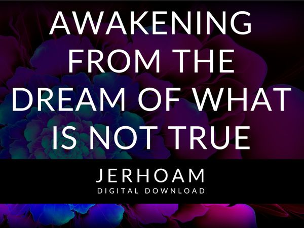 JERHOAM  |  Awakening From The Dream Of What Is Not True