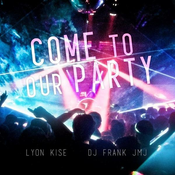 Lyon Kise & DJ Frank JMJ - Come To Our Party