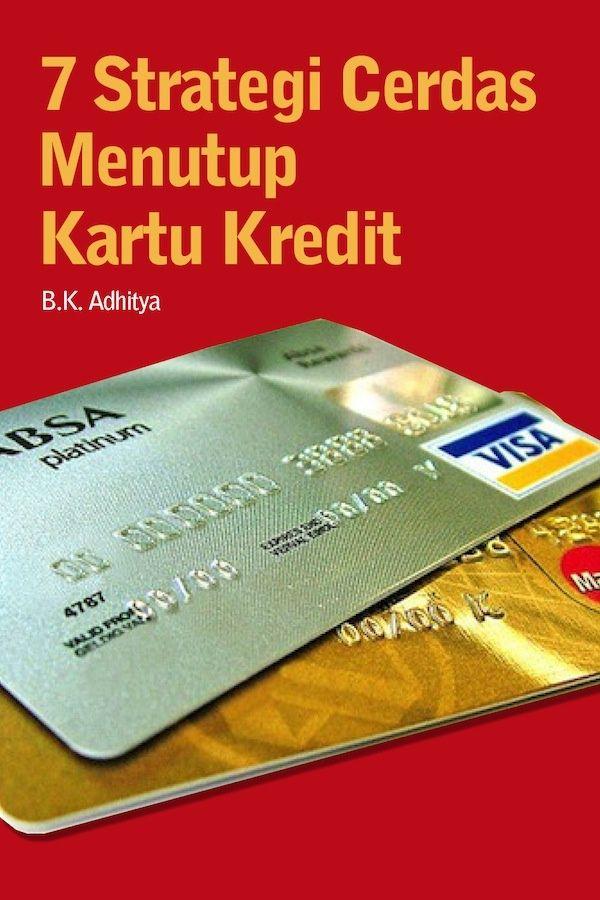7 Strategi Cerdas Menutup Kartu Kredit