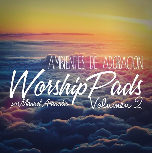 Worship Pads Vol. II Manuel Arancibia