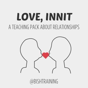 LOVE, INNIT a teaching pack about relationships