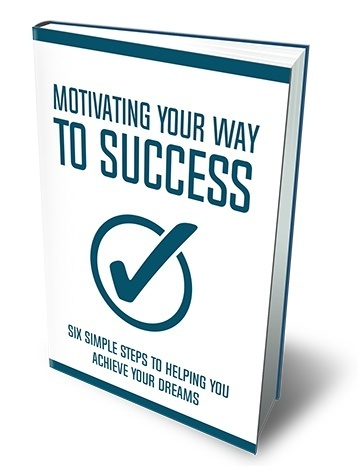 Motivating Your Way To Success - Make all your dreams come true (SELF-HELP EBOOK)