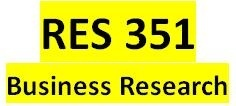 RES 351 Week 3 Preparing to Conduct Business Research: Part 2