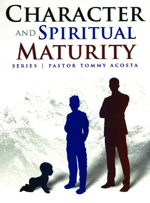CHARACTER & SPIRITUAL MATURITY PT 1- Pastor Tommy Acosta