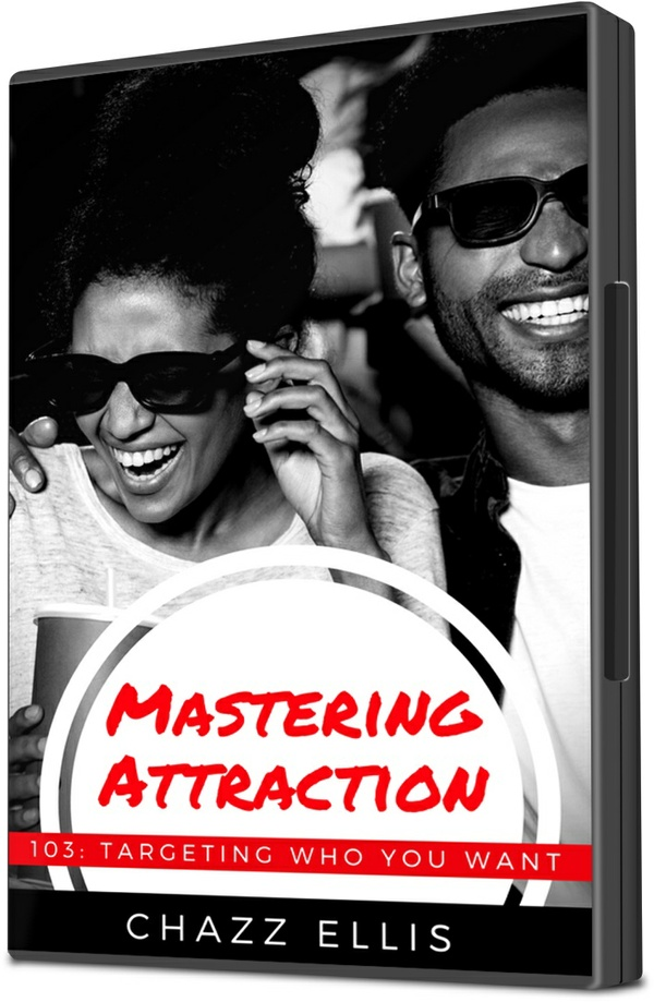 Mastering Attraction: 103 (Targeting Who You Want)