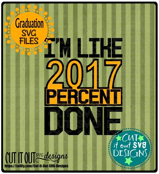 2017 percent done Graduation SVG layered File for Cutting, Printing, HTV Vinyl and Iron on transfers