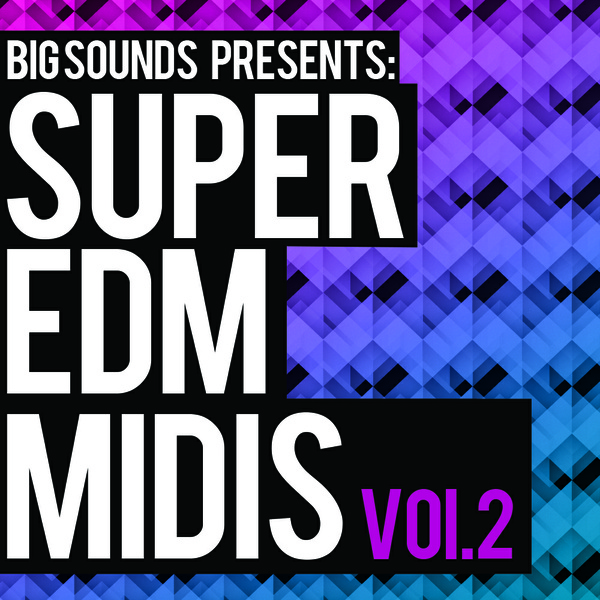 Big Sounds Super EDM Midis Vol.2