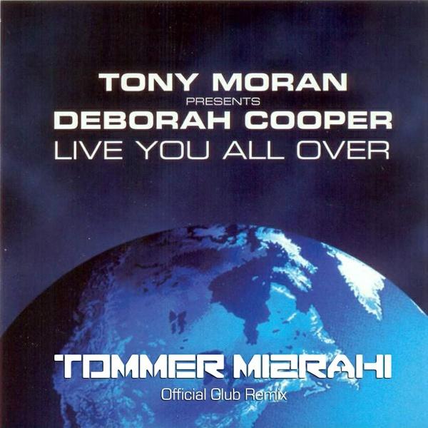 Tony Moran Feat. Deborah Cooper - Live You All Over (Tommer Mizrahi - Official Club Remix)