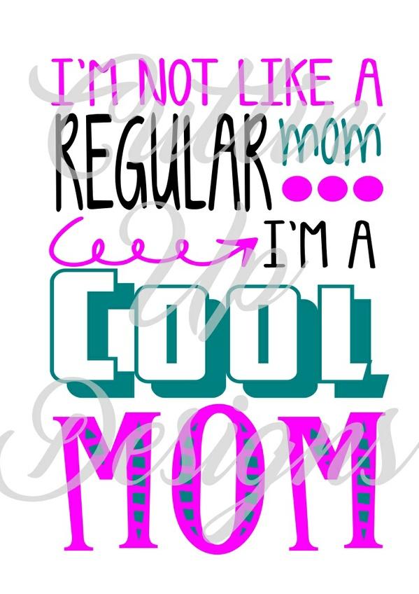 I'm not like a regular mom I'm a cool mom SVG Cutting file for Cricut or Cameo