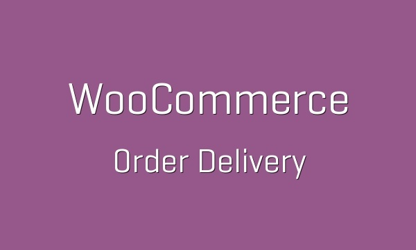 WooCommerce Order Delivery 1.2.0 Extension