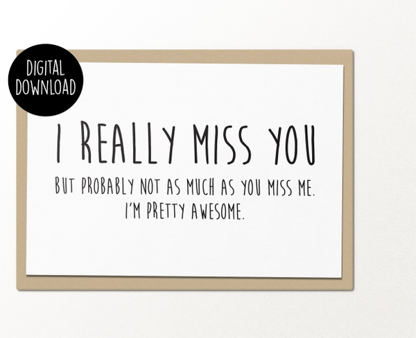I really miss you but probably not as much as you miss me printable greeting card