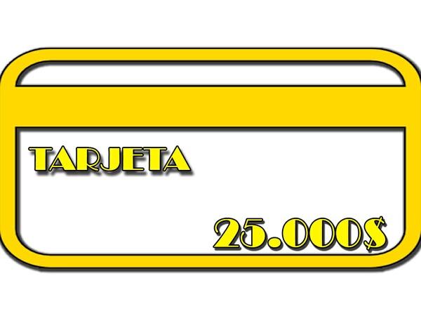 TARJETA 25.000$