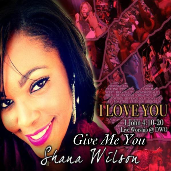 GIVE ME YOU By Shana Wilson