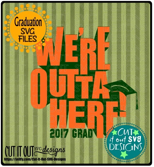 2017 Graduation SVG We're Outta Here 2017 Grad layered Cutting File