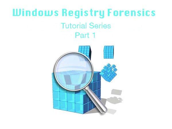 Windows Registry Forensics Tutorials - Part 1