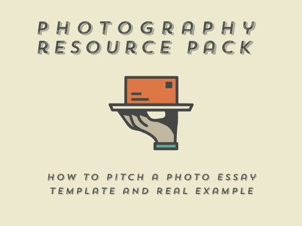 Photography resource pack: How to pitch a photo essay