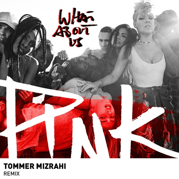 P!nk - What About Us (Tommer Mizrahi Remix)