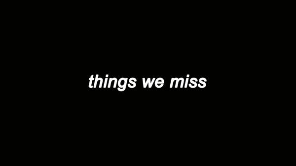 things we miss