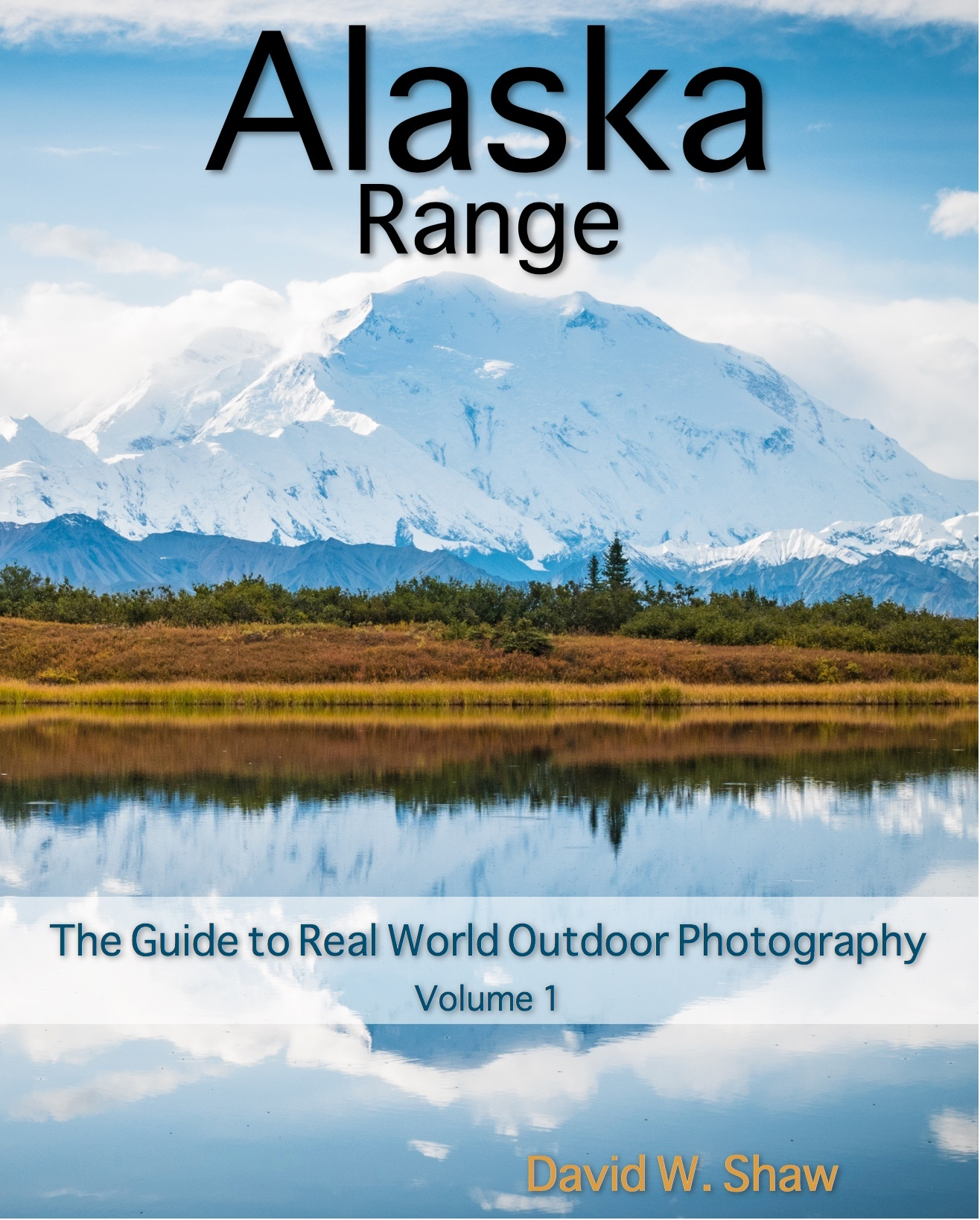 Alaska Range: The Real World Guide to Outdoor Photography Volume 1