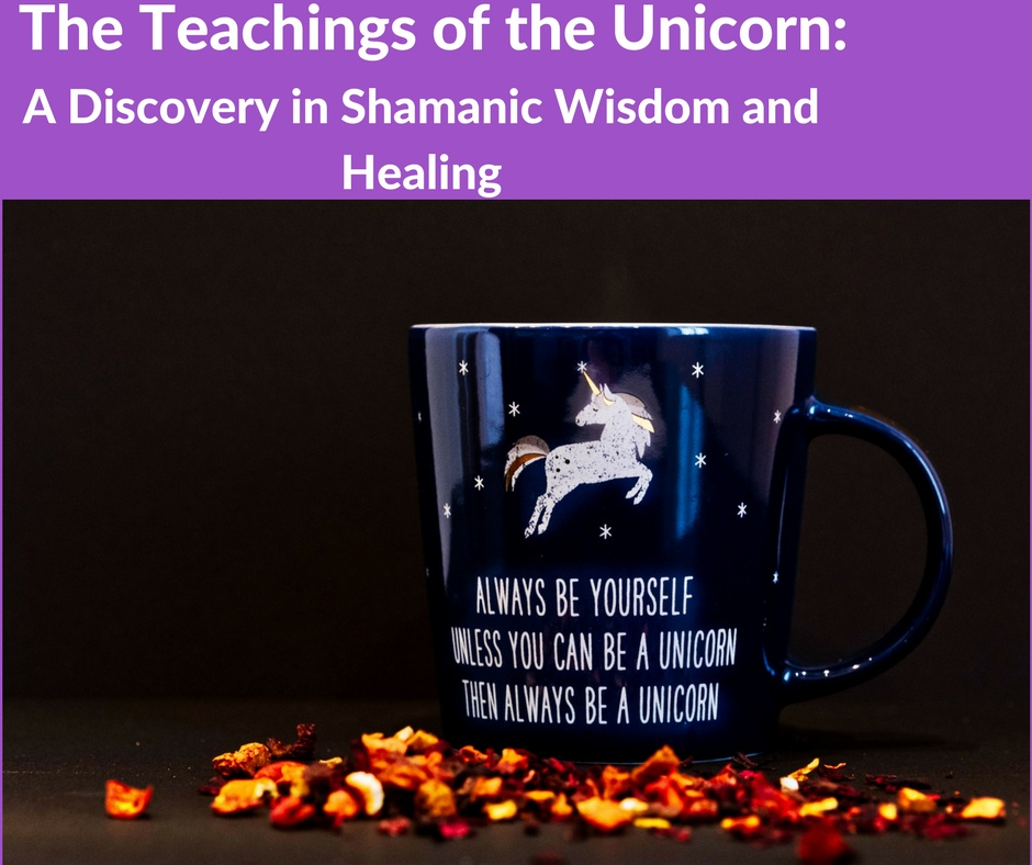 Teachings of the Unicorn: A Discovery of Shamanic Wisdom and Healing Part 1