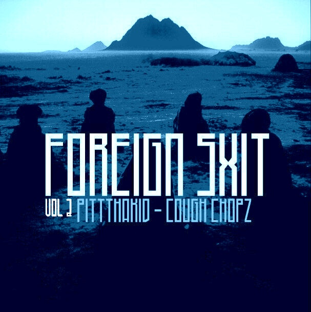 PittThaKiD x Cough Chopz - Foreign Shxt Vol 2