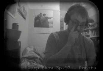 The Derp Show Ep.17 - Robots