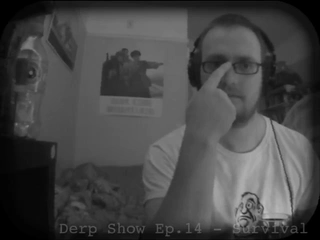 The Derp Show Episode 14 - Survival