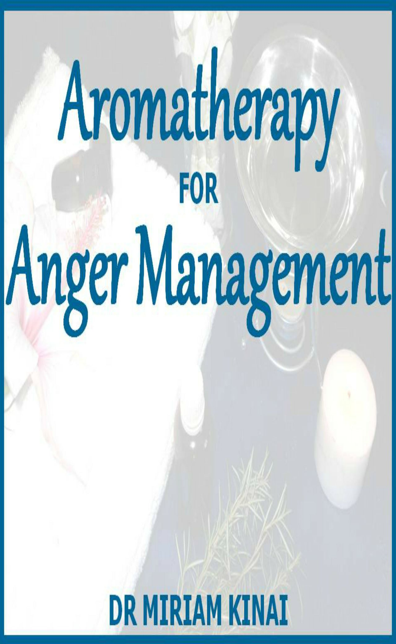 Aromatherapy for Anger Management