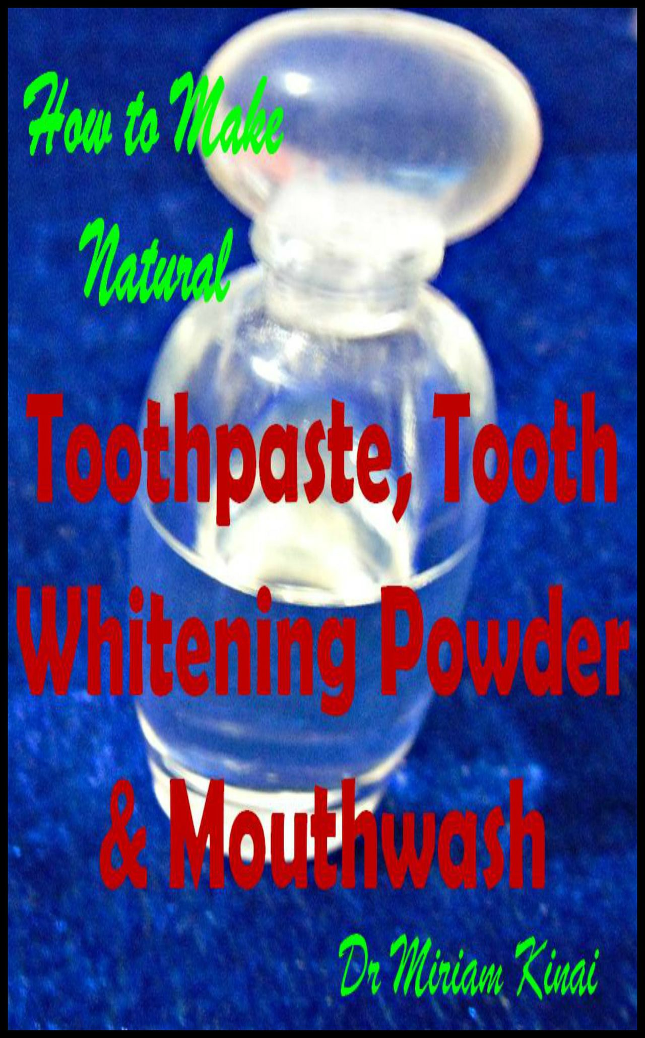 How to Make Natural Toothpaste, Tooth Whitening Powder and Mouthwash