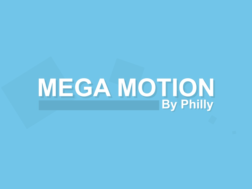 Mega Motion by Philly